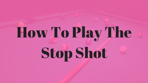 how to play the stop shot