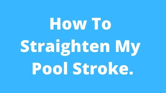 How to straighten my pool stroke